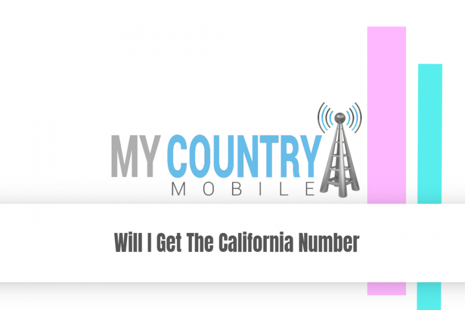 Will I Get The California Number - My Country Mobile