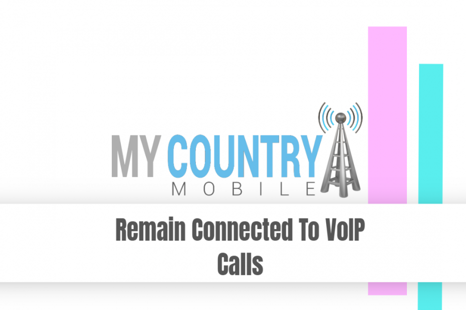 Remain Connected To VoIP Calls - My Country Mobile