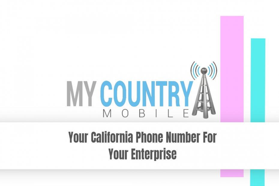 Your California Phone Number For Your Enterprise - My Country Mobile