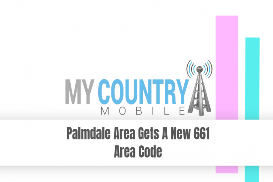 Palmdale Area Gets A New 661 Area Code - My Country Mobile