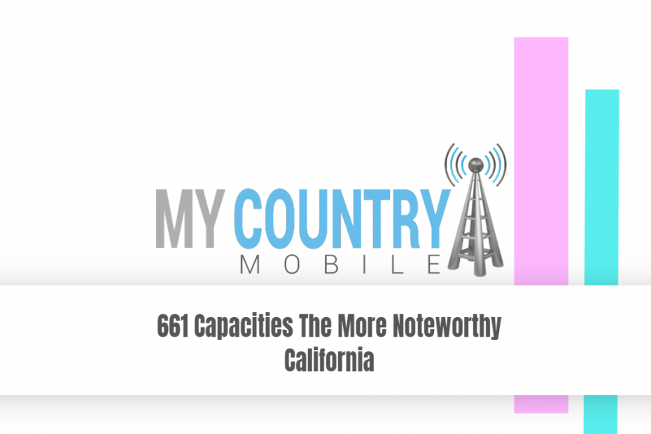 661 Capacities The More Noteworthy California - My Country Mobile