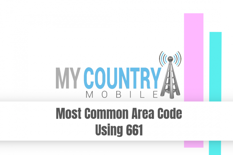 Most Common Area Code Using 661 - My Country Mobile