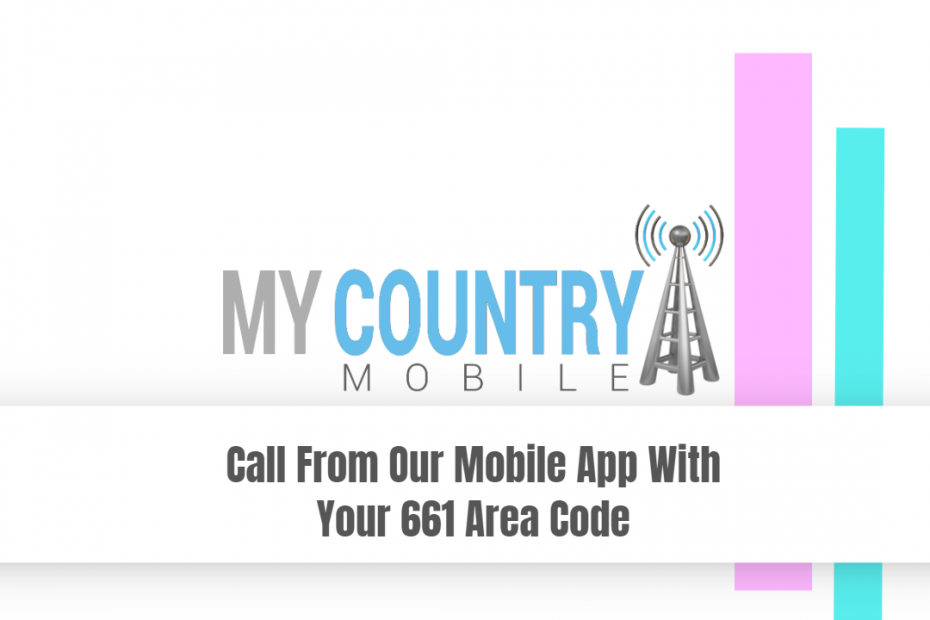 Call From Our Mobile App With Your 661 Area Code - My Country Mobile