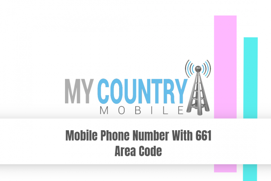 Mobile Phone Number With 661 Area Code - My Country Mobile