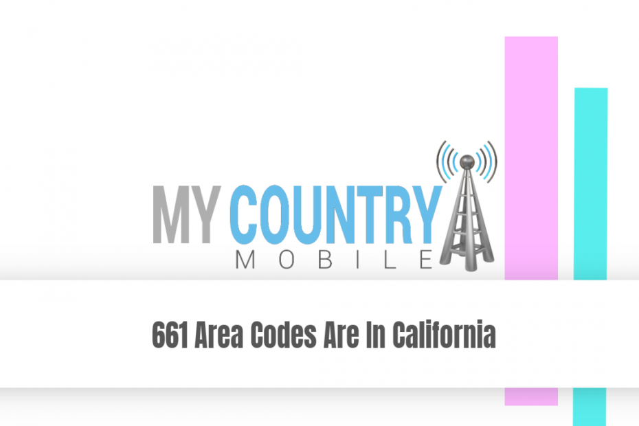 661 Area Codes Are In California - My Country Mobile