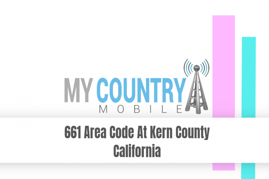 661 Area Code At Kern County California - My Country Mobile