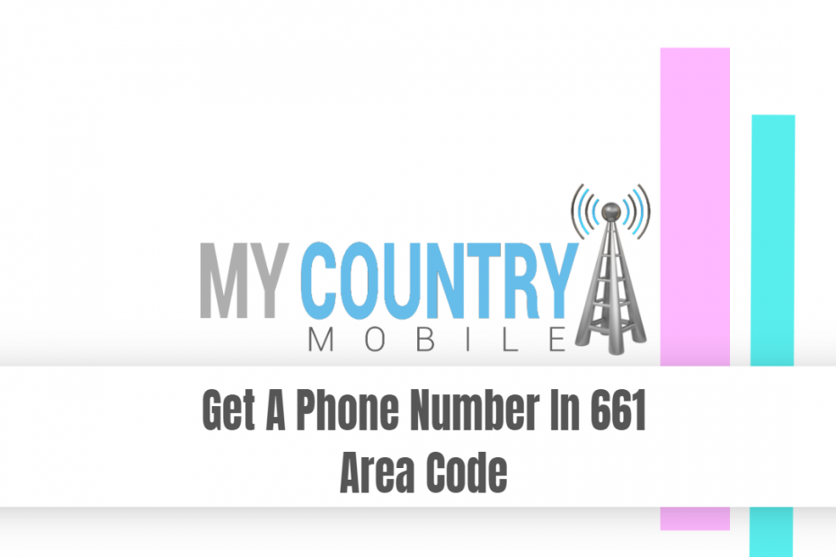 Get A Phone Number In 661 Area Code - My Country Mobile